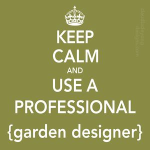 Keep-calm-and-use a professional-garden designer