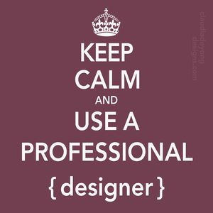 Keep-calm-and-use a PROFESSIONAL-designer