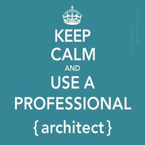 Keep-calm-and-use a PROFESSIONAL-architect